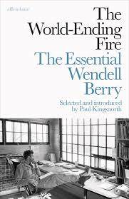 the world ending fire the essential wendell berry amazon co uk the world ending fire the essential wendell berry amazon co uk wendell berry 9780241279205 books