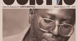 """Curtis Mayfield, """"Keep On Keeping On: Curtis Mayfield ... - FLOOD"""