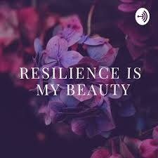 Resilience Is My Beauty