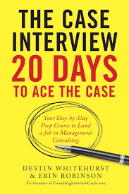 case interview secrets a former mckinsey interviewer reveals how the case interview 20 days to ace the case your day by