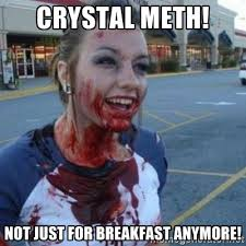 crystal meth! not just for breakfast anymore! - Scary Nympho ... via Relatably.com