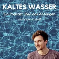 Kaltes Wasser   Ein Podcast über das Anfangen