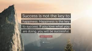 albert schweitzer quote success is not the key to happiness albert schweitzer quote success is not the key to happiness happiness is the