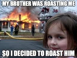 Roasting means to criticize severely or reprimand. ;3 - Imgflip via Relatably.com
