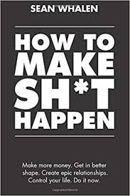 How to Make Sh*t Happen: Make more money, get in ... - Amazon.com
