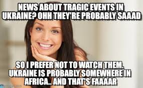 News About Tragic Events In Ukraine? Ohh ... on Memegen via Relatably.com