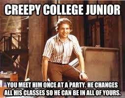 Creepy college junior memes | quickmeme via Relatably.com