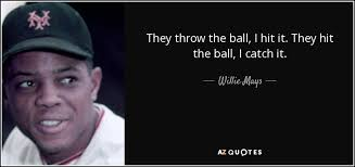 TOP 25 QUOTES BY WILLIE MAYS | A-Z Quotes