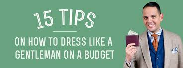 15 Tips On How To <b>Dress</b> Like a Gentleman On a Budget ...