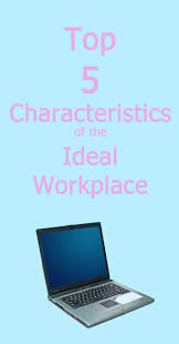 create the ideal workplace by implementing these characteristics create the ideal workplace by implementing these characteristics in your company culture smallbiz