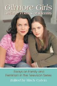 gilmore girls and the politics of identity essays on family and