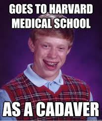 goes to harvard medical school as a cadaver - Bad Luck Brian ... via Relatably.com