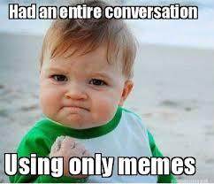 Meme Maker - Had an entire conversation Using only memes Meme Maker! via Relatably.com