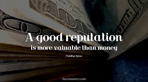 top money quotes famous quotes successstory a good reputation is better than money essay