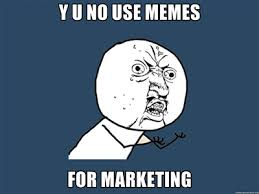 Popular Internet Memes to Use in Marketing via Relatably.com