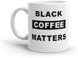 Funny Novelty Humor <b>Black Coffee Matters</b> 11oz White Ceramic ...