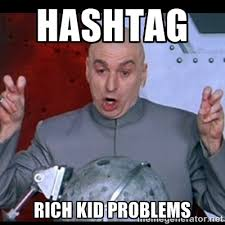HASHTAG Rich kid problems - dr. evil quote | Meme Generator via Relatably.com