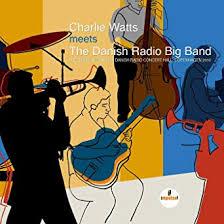 <b>Charlie Watts Meets</b> the Danish Big Band: Watts, Charlie, Watts ...