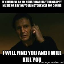 If you drive by my house blaring your crappy music or reving your ... via Relatably.com