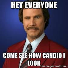 hey everyone come see how candid i look - Anchorman Birthday ... via Relatably.com