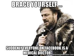 Brace Yourself ... Suddenly everyone on Facebook is a Medical ... via Relatably.com