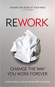 <b>ReWork</b>: Change the Way You Work Forever: Amazon.co.uk: Jason ...