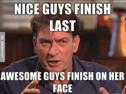 Nice guy finish last - meme | Funny Dirty Adult Jokes, Memes ... via Relatably.com