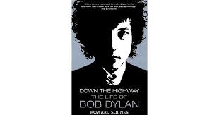 <b>Down</b> the Highway: The Life of <b>Bob Dylan</b> by Howard Sounes