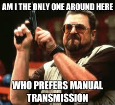 Am I the only one around here Who prefers manual transmission ... via Relatably.com