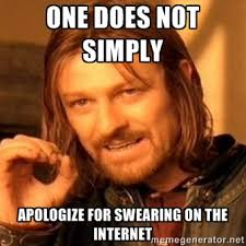 one does not simply apologize for swearing on the internet - one ... via Relatably.com