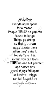 best things fall apart quotes marilyn monroe i believe everything happens for a reason people change so you can learn to let