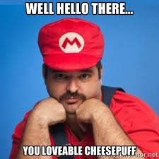 well hello there... you loveable cheesepuff - SUPERSEXYMARIO ... via Relatably.com
