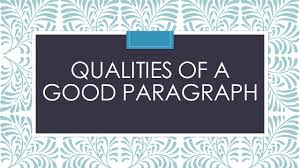 qualities of a good paragraph a good paragraph is like a 1 qualities