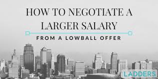 How to Negotiate a Larger Salary from a Lowball Offer - Expert ... How to Negotiate a Larger Salary from a Lowball Offer