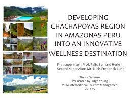 Wellness Tourism Thesis  Chachapoyas Peru DEVELOPING CHACHAPOYAS REGION IN AMAZONAS PERU INTO AN INNOVATIVE WELLNESS DESTINATION Thesis Defense Presented