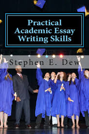 practical academic essay writing skills an readers