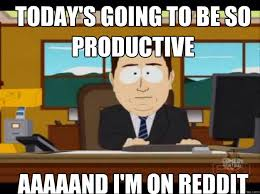 Today's going to be so productive AAAAAND I'm on reddit - Misc ... via Relatably.com