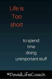best images about every day motivation for you yes life is too short spend your time on what is important lifecoaching