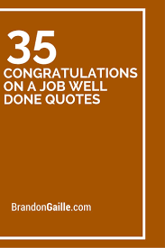 best job well done quotes 35 congratulations on a job well done quotes