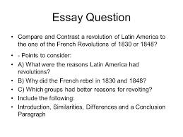 writing assignment for chapter  compare and contrast essay due  essay question compare and contrast a revolution of latin america to the one of the french