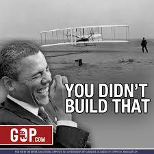 You didn't build that Images?q=tbn:ANd9GcSksaLDtYLbfreAb-Eu4YYsrwTqf16aj9U8bh0DvOOj6JvCfsGz5w