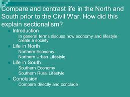 essay questions  sectionalism american history ii    ppt downloadcompare and contrast life in the north and south prior to the civil war  how