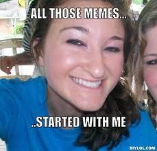 DIYLOL - All those memes... ..started with me via Relatably.com