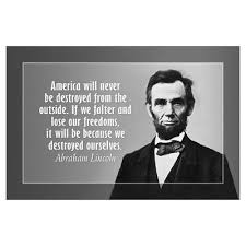 Abraham Lincoln Quotes America Will Never Be Destroyed From The ... via Relatably.com