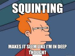 Squinting makes it seem like i'm in deep thought - Futurama Fry ... via Relatably.com