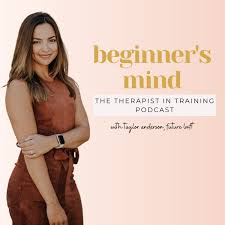 Beginner's Mind: The Therapist in Training Podcast