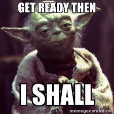 Get ready then I shall - yoda star wars   Meme Generator via Relatably.com