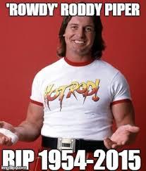 RIP Rowdy Roddy Piper - Imgflip via Relatably.com