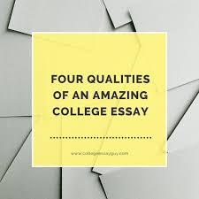 four qualities of an amazing college essay college essay guy four qualities of an amazing college essay
