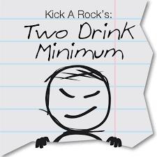 Kick A Rock's Two Drink Minimum